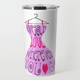 Wear Love Wherever You Go (Pink) Travel Mug