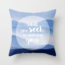 What you seek is seeking you Throw Pillow