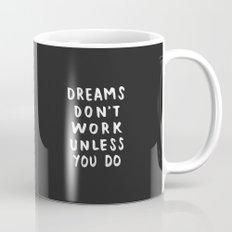 Dreams Don't Work Unless You Do - Black & White Typography 01 Mug