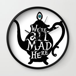 """""""We're all MAD here"""" - Alice in Wonderland - Teapot Wall Clock"""