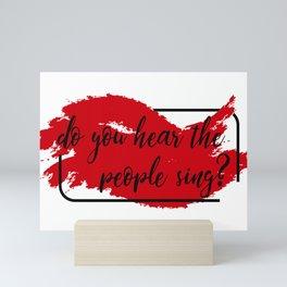 Do you hear the people sing? Mini Art Print