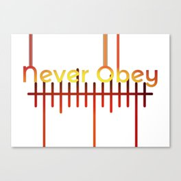 Never Obey Canvas Print