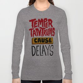 Temper Tantrums Cause Delays Long Sleeve T-shirt