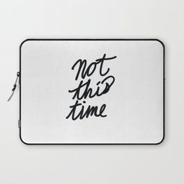 Not This Time Laptop Sleeve