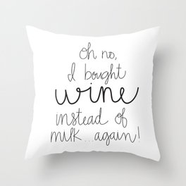 I Bought Wine Instead of Milk Throw Pillow