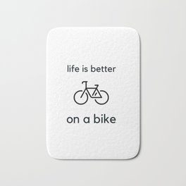 Bike Quotes - life is better on a bike Bath Mat