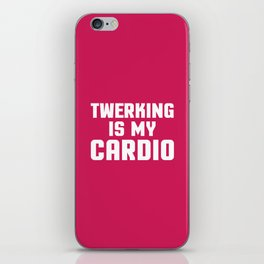 Twerking Is My Cardio Funny Gym Quote iPhone Skin