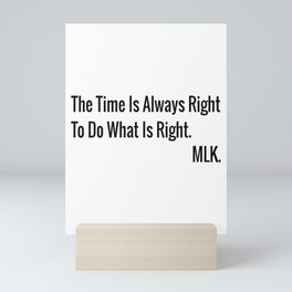 The Time Is Always Right To Do What Is Right Mini Art Print