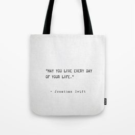 May you live every day of your life. Jonathan Swift Tote Bag