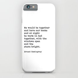 We Would Be Together And Have Our Books, Ernest Hemingway Quote iPhone Case