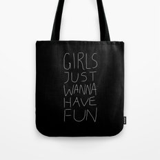 Girls Just Wanna Have Fun on Black Tote Bag