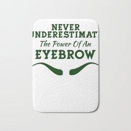 Pretty & Sexy Eyebrow Tshirt Design Never Underestimate Bath Mat