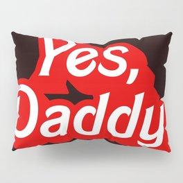 Yes Daddy DDLG Dom Sub Design Pillow Sham