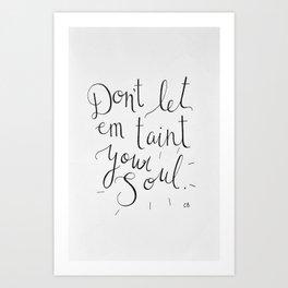 Don't Let Em Taint Your Soul Art Print