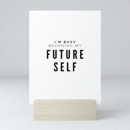 I'm Busy Becoming My Future Self Mini Art Print