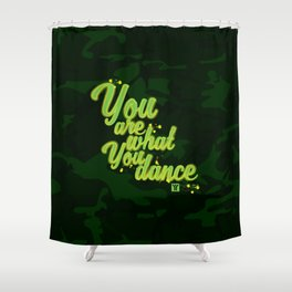 You are what you dance Shower Curtain