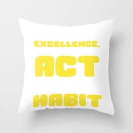 Empowerment Excellence Tshirt Design Excellence is a habit Throw Pillow