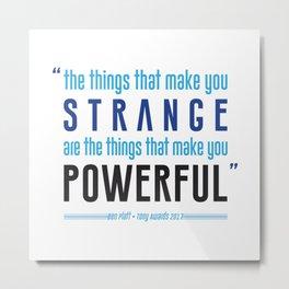Strange is Powerful Metal Print