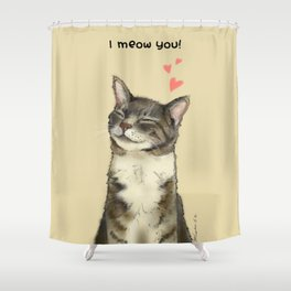 I meow you! Shower Curtain