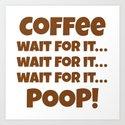 Coffee Wait For It Poop by creativeangel