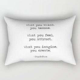 """Buddha quote """"What you think you become, what you feel you attract, what you imagine you create"""" Rectangular Pillow"""