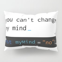 you can 't change a dev 's mind Pillow Sham