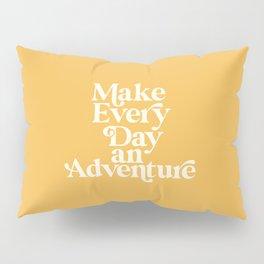 Make Everyday an Adventure Pillow Sham