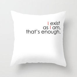 Motto - I exist as I am Throw Pillow