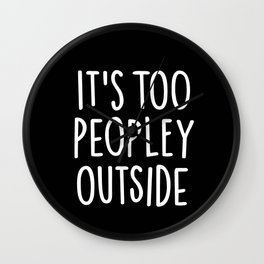 It's too peopley outside Wall Clock
