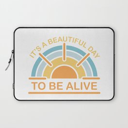 It's a Beautiful Day to be Alive Laptop Sleeve