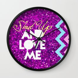 SHUT UP AND LOVE ME © PURPLE LIMITED EDITION for IPHONE Wall Clock
