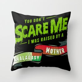 You Don't Scare Me I Was Raised By A Malagasy Mother Throw Pillow