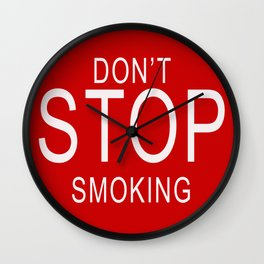 Don't Stop Smoking | Traffic Sign With Funny Quote For Those Friends Who Smoke All Sorts Of.. Wall Clock