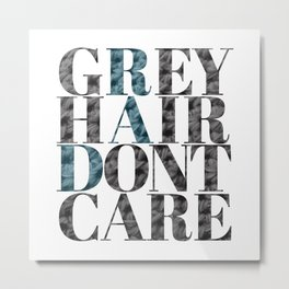 Grey Hair Don't Care Metal Print