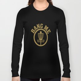 Bang Me Disc Golf Funny Long Sleeve T-shirt