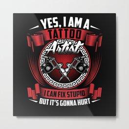 Yes I Am Tattoo Artist Tattooed Tattoos Metal Print