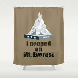 I Pooped on Mt. Everest Shower Curtain