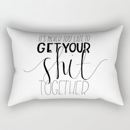 It's Never Too Late To Get Your Shit Together Print Rectangular Pillow