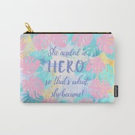 She needed a hero so that's what she became calligraphy on pastel jungle floral background Carry-All Pouch