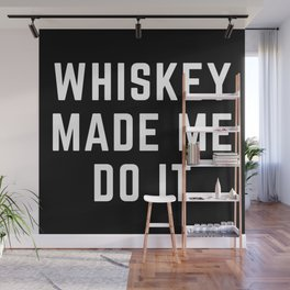 Whiskey Made Me Do It Funny Quote Wall Mural