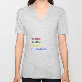 Heather, Heather, Heather, and Someone Unisex V-Neck