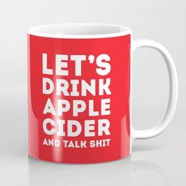 Let's Drink Apple Cider And Talk Shit Coffee Mug