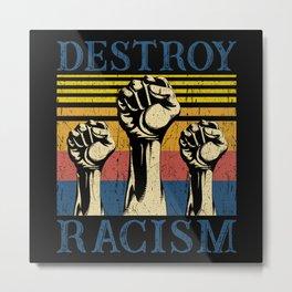 Destroy Racism Metal Print