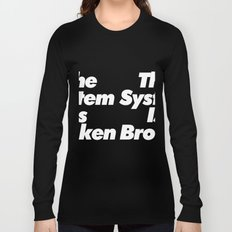 The System Is Broken Long Sleeve T-shirt
