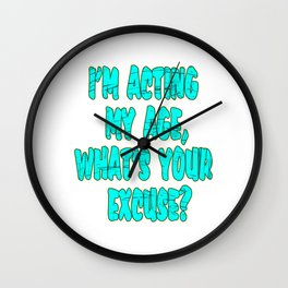 """I'm Acting My Age Whats Your Excuse"" tee design for your friends and family. Makes a crazy gift too Wall Clock"
