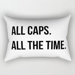 ALL CAPS. ALL THE TIME. Rectangular Pillow
