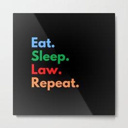 Eat. Sleep. Law. Repeat. Metal Print