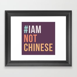#IAMNOTCHINESE Framed Art Print