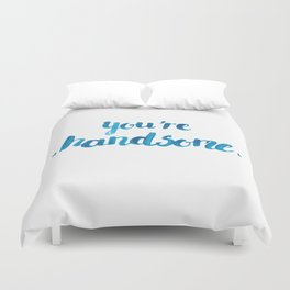 You're Handsome Duvet Cover