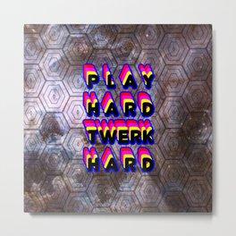 Play Hard Twerk Hard Metal Print